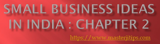 SMALL-BUSINESS-IDEAS-IN-INDIA-CHAPTER-2-http://masterjitips.com