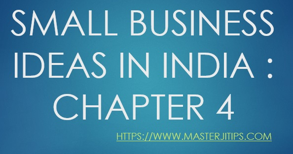 SMALL-BUSINESS-IDEAS-IN-INDIA-CHAPTER-4-http://masterjitips.com