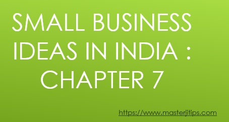 SMALL-BUSINESS-IDEAS-IN-INDIA-CHAPTER-7-http://masterjitips.com