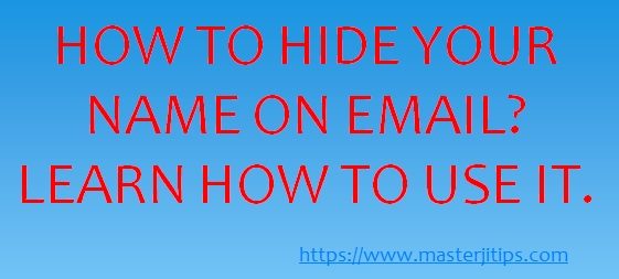 HOW TO HIDE YOUR NAME ON EMAIL? LEARN HOW TO USE IT-http://masterjitips.com