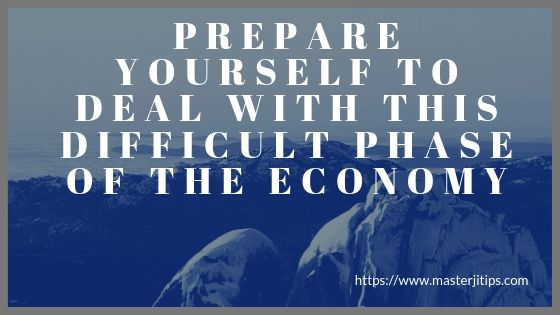 prepare-yourself-to-deal-with-this-difficult-phase-of-the-economy-http://masterjitips.com