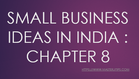 small-business-ideas-in-India-chapter-8-http://masterjitips.com