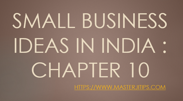 small-business-ideas-in-india-chapter-10-http://masterjitips.com