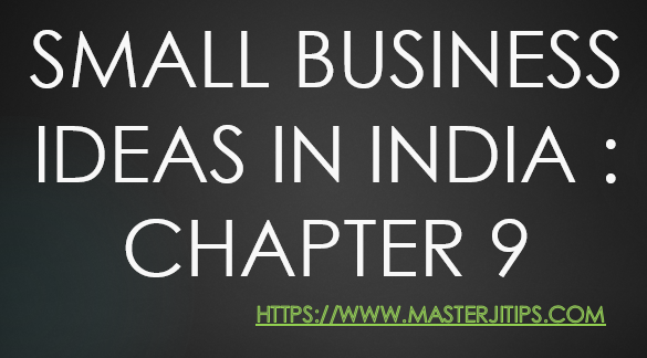 small-business-ideas-in-india-chapter-9-http://masterjitips.com