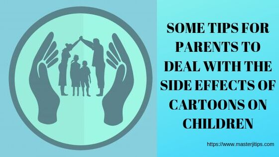 some-tips-for-parents-to-deal-with-the-side-effects-of-cartoons-on-children-http://masterjitips.com