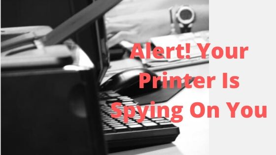 Printer Is Spying