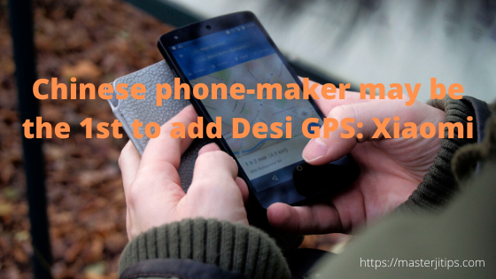 Chinese phone-maker may be the 1st to add Desi GPS_ Xiaomi-http://masterjitips.com